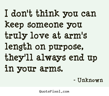 I don't think you can keep someone you truly love.. Unknown best love quotes