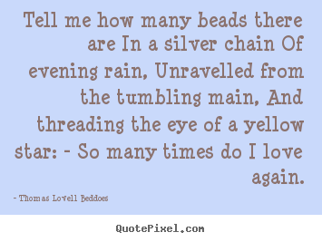 Quote about love - Tell me how many beads there are in a silver chain..