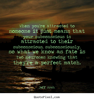 Love quotes - When you're attracted to someone it just means..