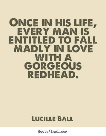 Love quotes - Once in his life, every man is entitled to fall madly in love..