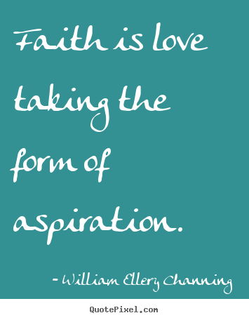 Quotes about love - Faith is love taking the form of aspiration.