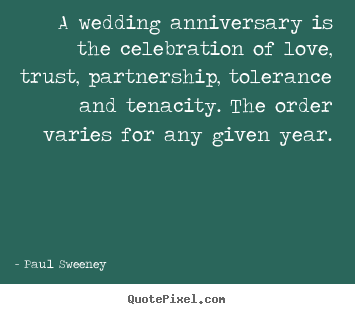 Quotes about love - A wedding anniversary is the celebration of love, trust, partnership,..