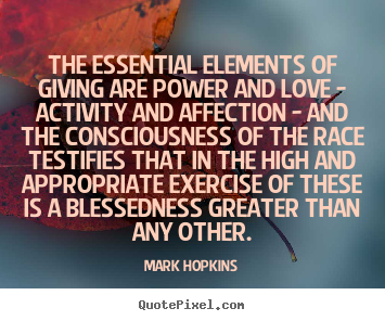Love quotes - The essential elements of giving are power and love - activity..