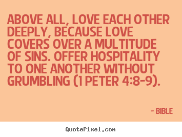 Love Quotes In The Bible Cool Quotes About Love  Above All Love Each Other Deeply Because