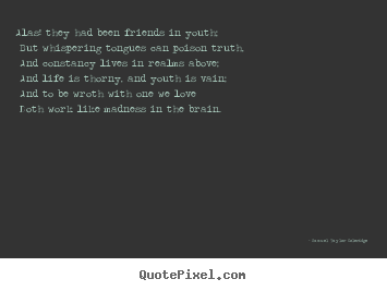 Make custom picture quotes about love - Alas! they had been friends in youth; but whispering tongues can..