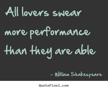 William Shakespeare picture quotes - All lovers swear more performance than they are.. - Love quotes