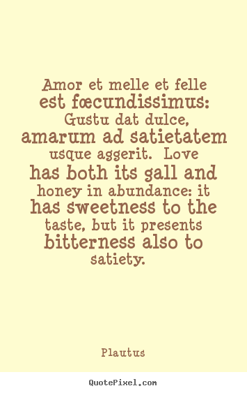 Customize picture quotes about love - Amor et melle et felle est fœcundissimus:..
