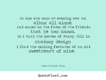 Love quote - As one who cons at evening o'er an album all alone, and..