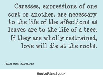 Expressions Of Love Quotes Amazing Quote About Love  Caresses Expressions Of One Sort Or Another