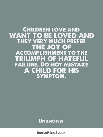 Love Quotes For Children Gorgeous Unknown Picture Quote  Children Love And Want To Be Loved And