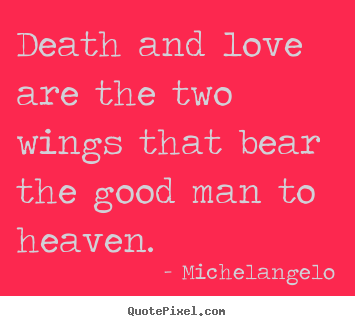 Quotes About Death And Love New How To Design Picture Quotes About Love  Death And Love Are The
