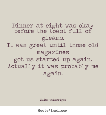 Customize Picture Quotes About Love Dinner At Eight Was Okaybefore The Toast Full Of Gleams
