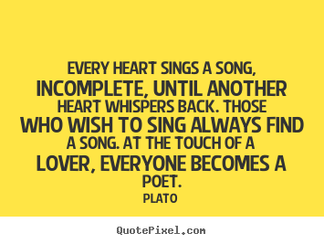 Quotes about love - Every heart sings a song, incomplete, until..