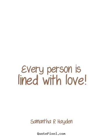 Love quotes - Every person is lined with love!