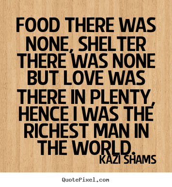 Diy picture quotes about love - Food there was none, shelter there was none..