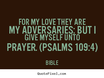 Love quotes - For my love they are my adversaries: but i give myself unto..