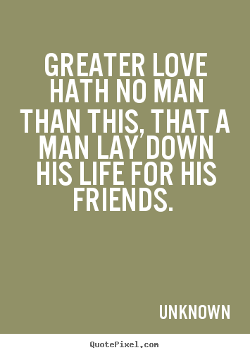 sayings about love greater love hath no man than this