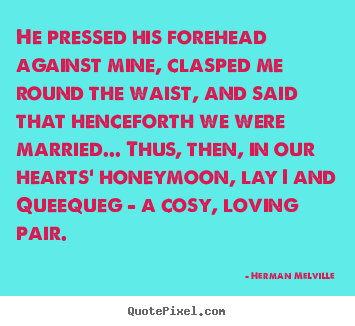 Design picture quotes about love - He pressed his forehead against mine, clasped me round the..