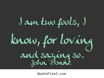 how to make picture sayings about love i am two fools i
