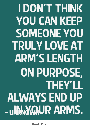 Unknown picture quotes - I don't think you can keep someone you truly love at.. - Love quotes