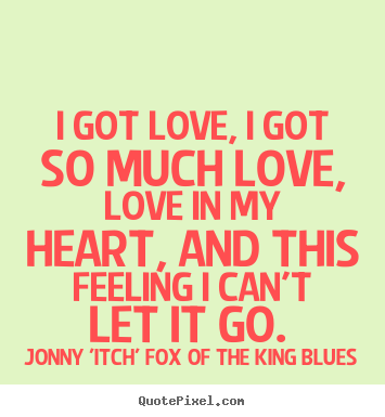 I Love You King Quotes : The King Blues picture quotes - I got love, i got so much love, love ...