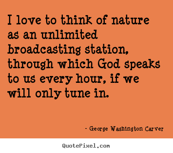 Quote about love - I love to think of nature as an unlimited..