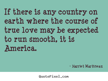 How to make picture quote about love - If there is any country on earth where the course of true..