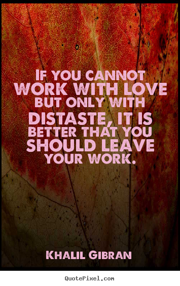 Love Working With You Quotes: If You Cannot Work With Love But Only With