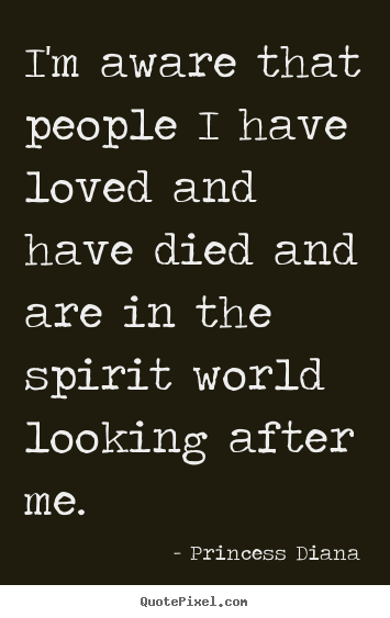 Make personalized picture quotes about love - I'm aware that people i have loved and have died and are in the..