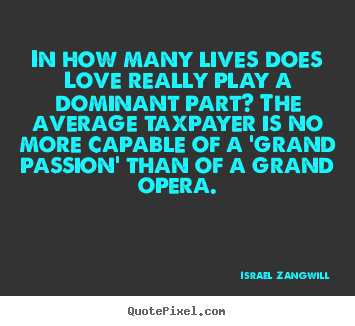 Quotes about love - In how many lives does love really play a dominant..