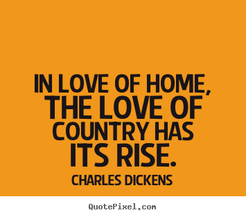 Make personalized picture quote about love - In love of home, the love of country has..
