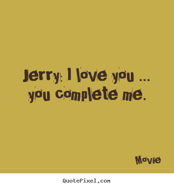 Movie Picture Quotes Jerry I Love You You Complete Me Love