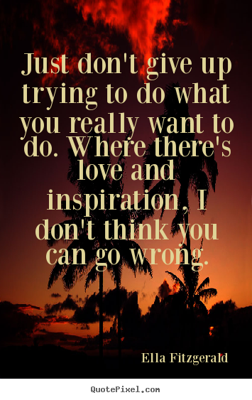 Ella Fitzgerald Picture Quotes Just Dont Give Up Trying To Do What You