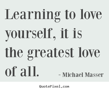 Learning To Love Yourself Quotes Brilliant Love Quotes  Learning To Love Yourself It Is The Greatest Love