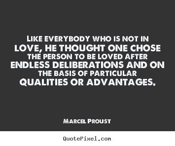 Quotes about love - Like everybody who is not in love, he thought one chose the person..