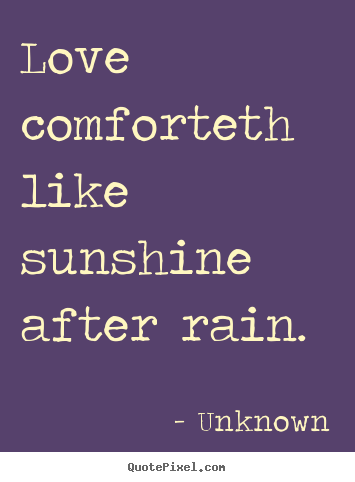 Make picture quotes about love - Love comforteth like sunshine after rain.