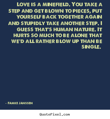 Famke Janssen photo quotes - Love is a minefield. you take a step and get blown to pieces,.. - Love quotes