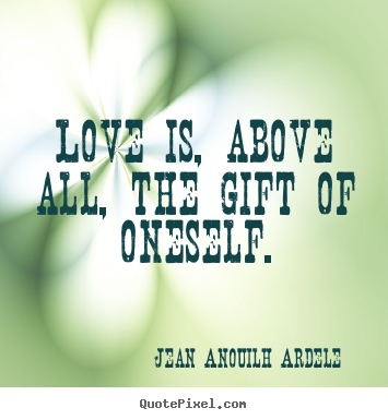 Design photo quotes about love - Love is, above all, the gift of oneself.