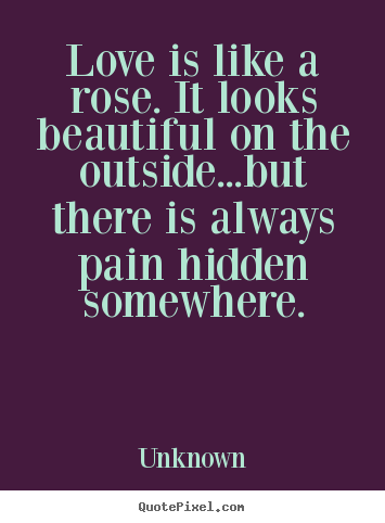Quotes About Love Is Love : Quotes about love - Love is like a rose. it looks beautiful on the ...