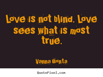 Make picture quotes about love - Love is not blind. love sees what is ...