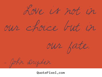Design your own image quotes about love love is not in our choice