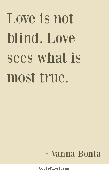 Ordinaire Love Quotes   Love Is Not Blind. Love Sees What Is Most True.