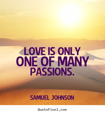 Quotes about love - Love is only one of many passions.