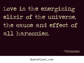 Love quotes - Love is the energizing elixir of the universe, the cause..
