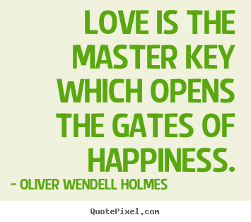 Design picture quotes about love - Love is the master key which opens the gates of happiness.