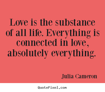 Create poster quotes about love - Love is the substance of all life. everything..