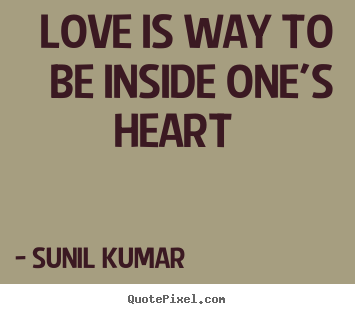 Love quotes - Love is way to be inside one's heart