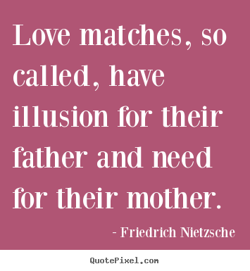 Love quotes - Love matches, so called, have illusion for their father and..