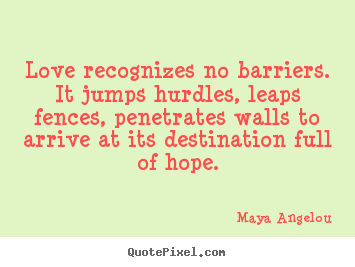 Maya Angelou Photo Quote   Love Recognizes No Barriers. It Jumps Hurdles,  Leaps.