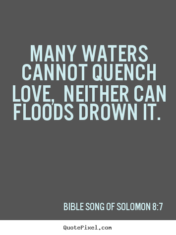 Sayings about love - Many waters cannot quench love, neither..